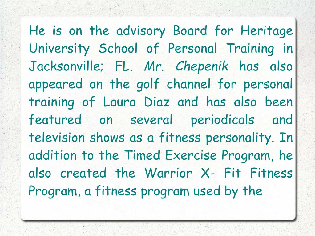 He is on the advisory Board for Heritage University School of Personal Training in Jacksonville; FL.