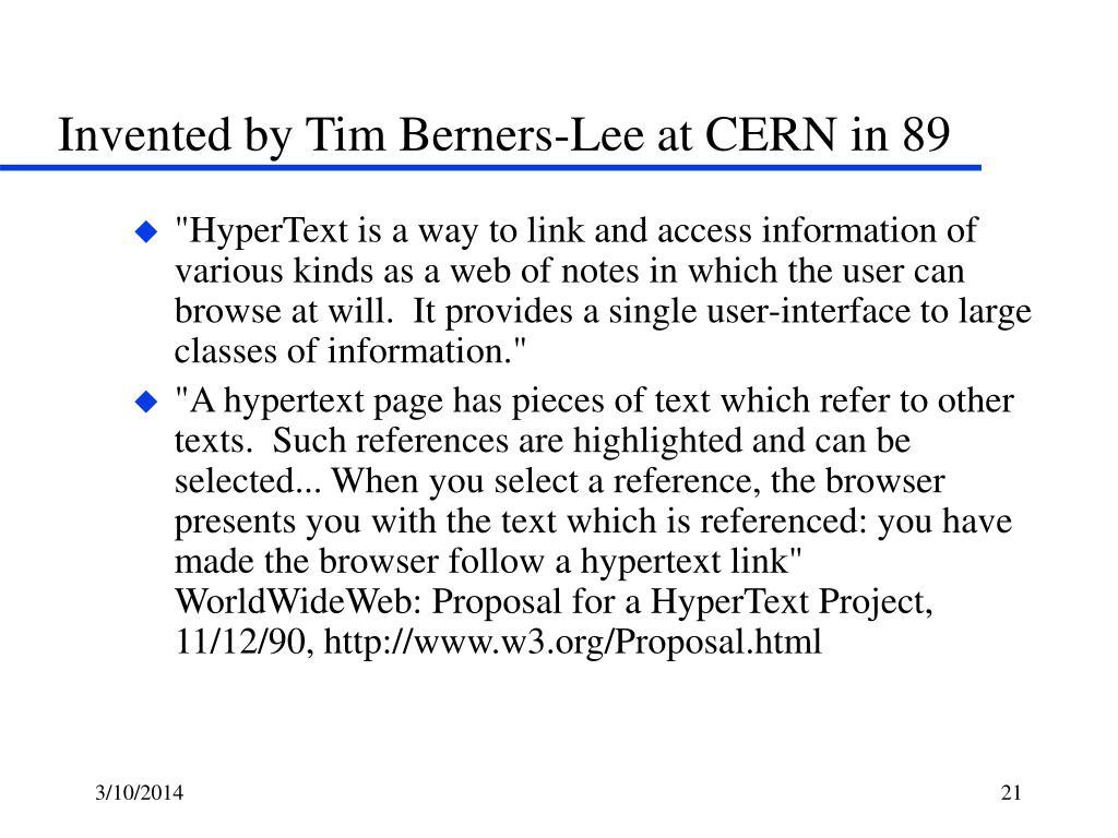 Invented by Tim Berners-Lee at CERN in 89
