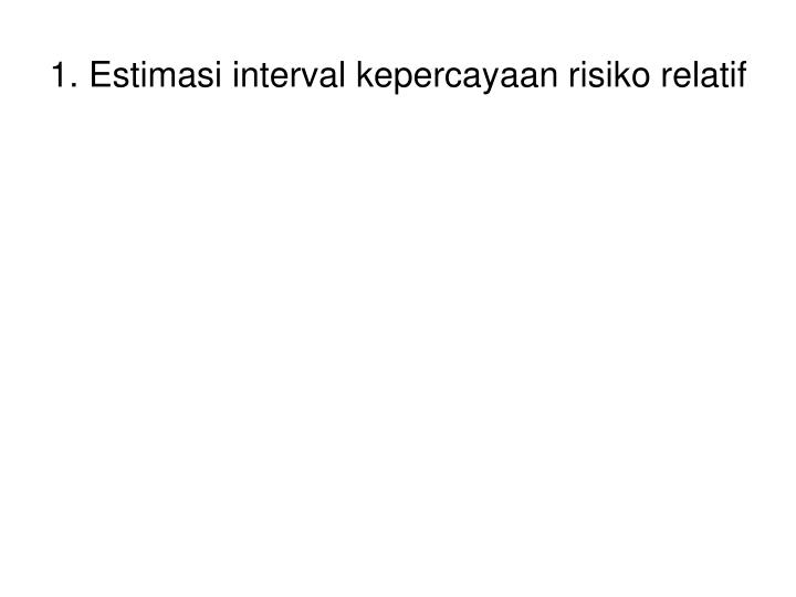 1. Estimasi interval kepercayaan risiko relatif