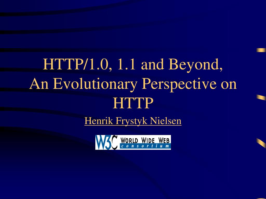 HTTP/1.0, 1.1 and Beyond,
