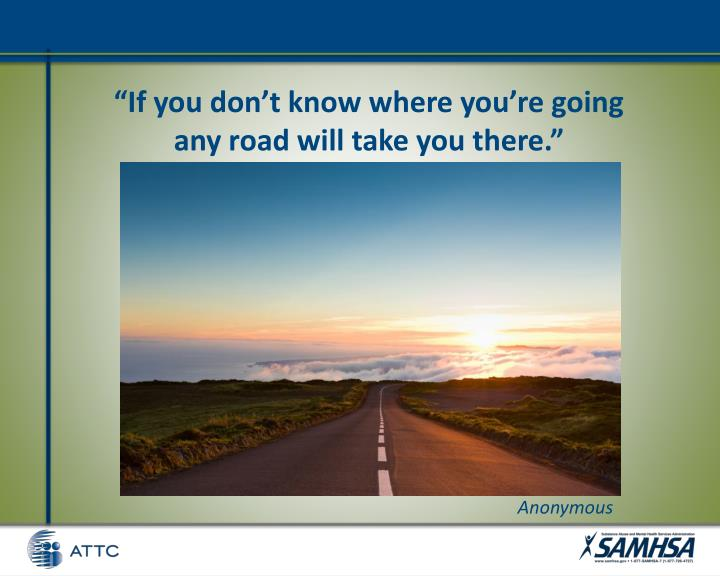 """""""If you don't know where you're going                             any road will take you there."""""""