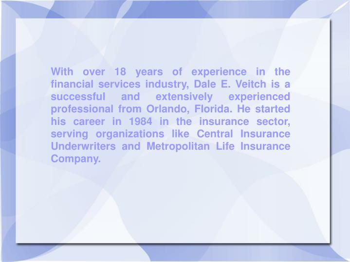 With over 18 years of experience in the financial services industry, Dale E. Veitch is a successful ...