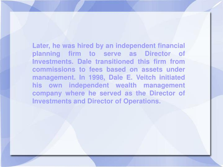 Later, he was hired by an independent financial planning firm to serve as Director of Investments. D...