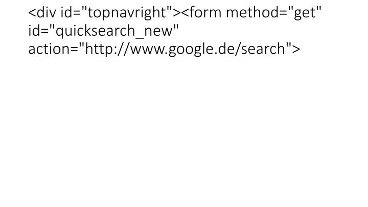 """<div id=""""topnavright""""><form method=""""get"""" id=""""quicksearch_new"""" action=""""http://www.google.de/search"""">"""