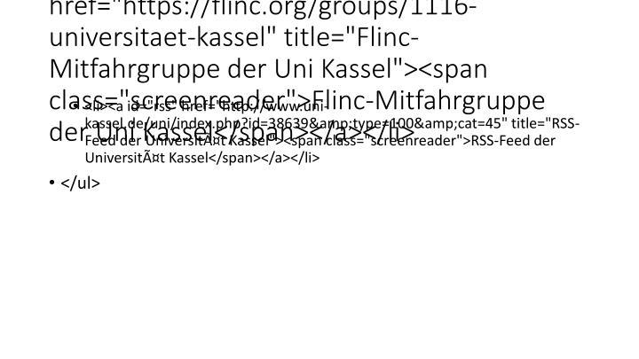 "<li><a id=""flinc"" href=""https://flinc.org/groups/1116-universitaet-kassel"" title=""Flinc-Mitfahrgruppe der Uni Kassel""><span class=""screenreader"">Flinc-Mitfahrgruppe der Uni Kassel</span></a></li>"