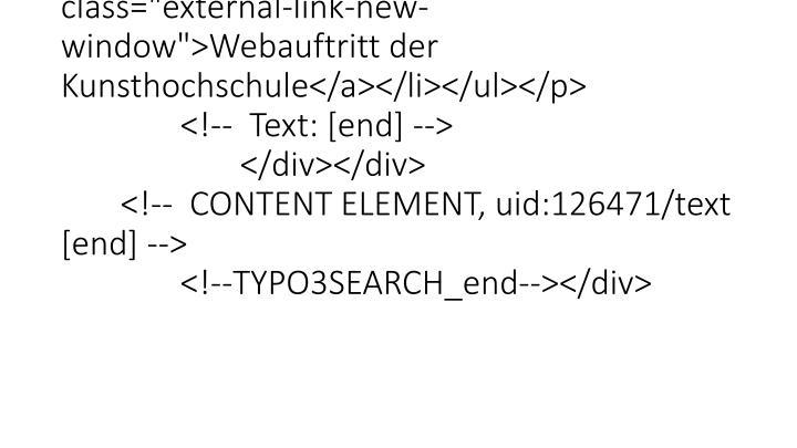 """</p> <p class=""""bodytext""""><ul><li><a href=""""http://www.kunsthochschule-kassel.de/willkommen/"""" target=""""_self"""" class=""""external-link-new-window"""">Webauftritt der Kunsthochschule</a></li></ul></p> <!--  Text: [end] --> </div></div> <!--  CONTENT ELEMENT, uid:126471/text [end] --> <!--TYPO3SEARCH_end--></div>"""