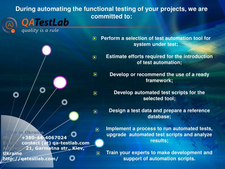 During automating the functional testing of your projects, we are committed to: