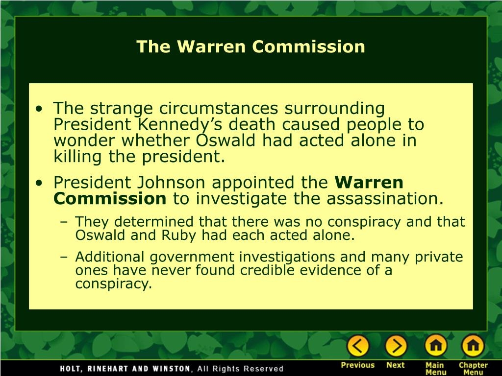 The strange circumstances surrounding President Kennedy's death caused people to wonder whether Oswald had acted alone in killing the president.