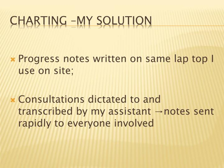 Progress notes written on same lap top I use on site;
