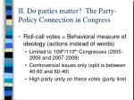 ii do parties matter the party policy connection in congress