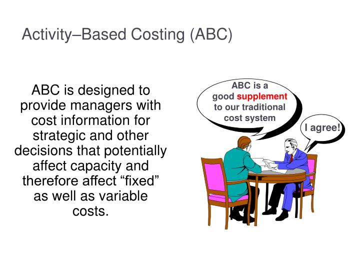 strategic applications of activity based management in Current trends of application of activity based costing (abc): a review  developing activity-based cost management systems  to support strategic decisions such as pricing, outsourcing, identification and measurement of process improvement initiatives 1.