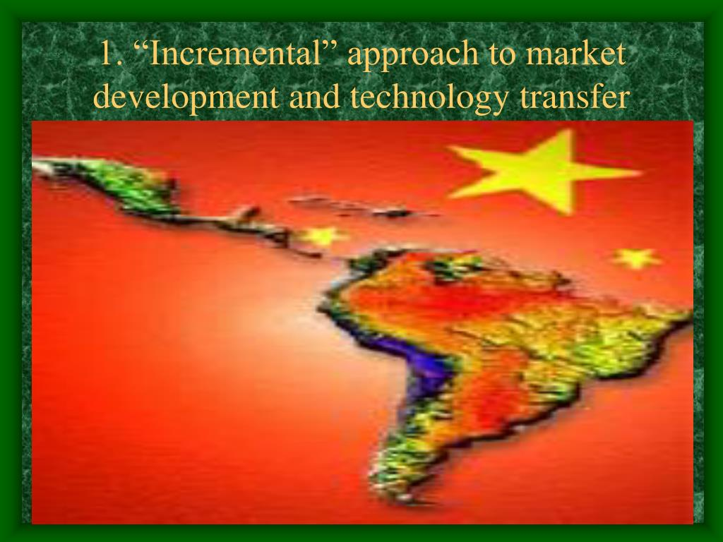 """1. """"Incremental"""" approach to market development and technology transfer"""