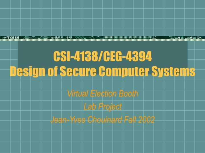 Csi 4138 ceg 4394 design of secure computer systems