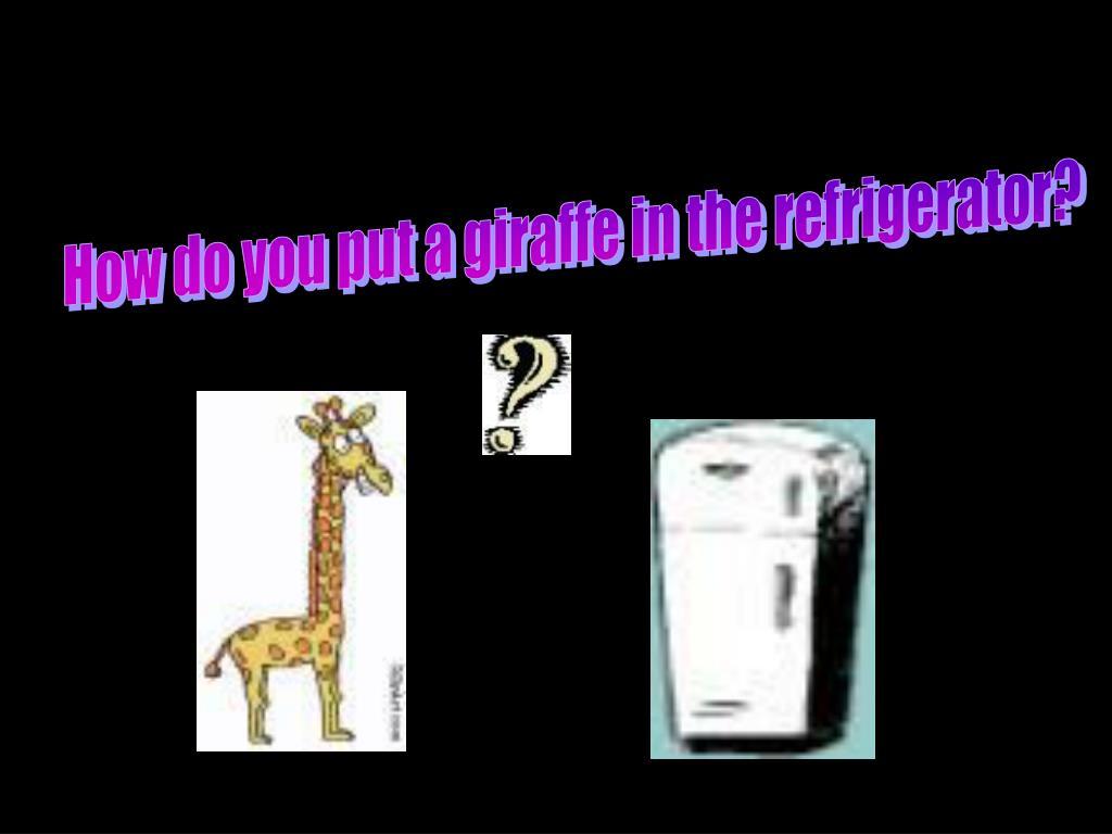 How do you put a giraffe in the refrigerator?