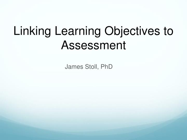 Linking learning objectives to assessment