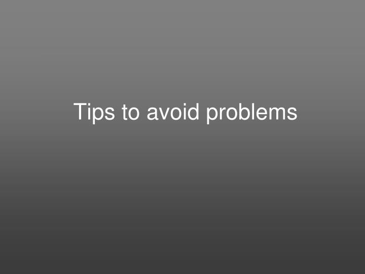 Tips to avoid problems