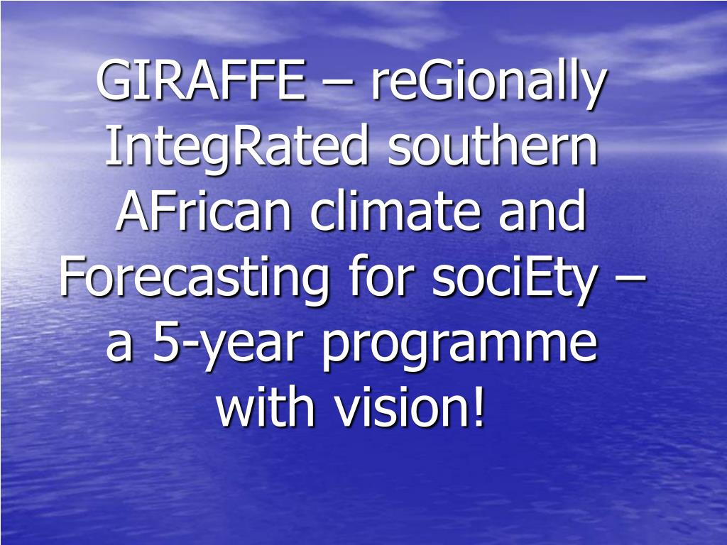GIRAFFE – reGionally IntegRated southern AFrican climate and Forecasting for sociEty – a 5-year programme with vision!