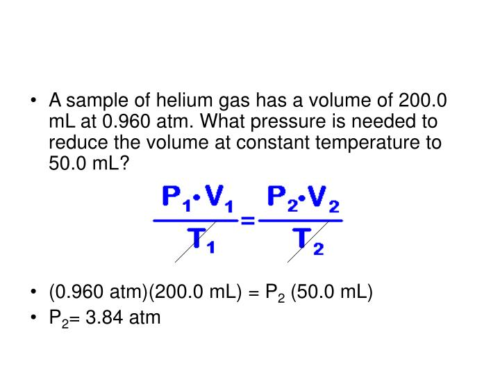 A sample of helium gas has a volume of 200.0 mL at 0.960 atm. What pressure is needed to reduce the volume at constant temperature to 50.0 mL?
