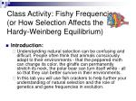 class activity fishy frequencies or how selection affects the hardy weinberg equilibrium