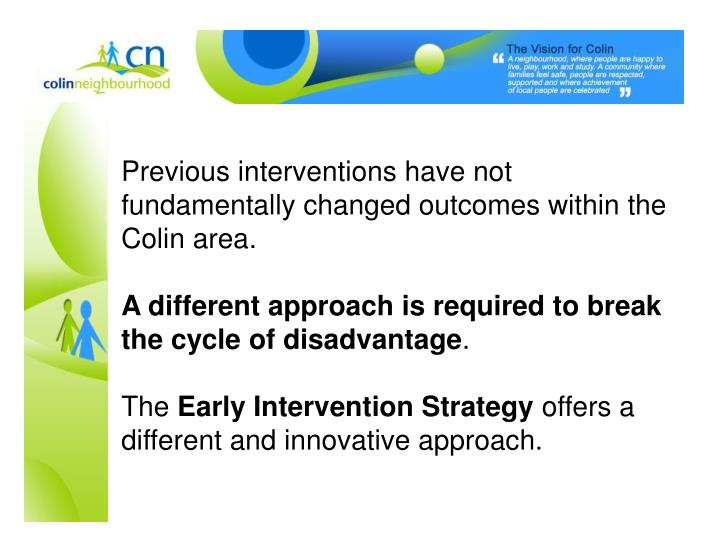 Previous interventions have not fundamentally changed outcomes within the Colin area.