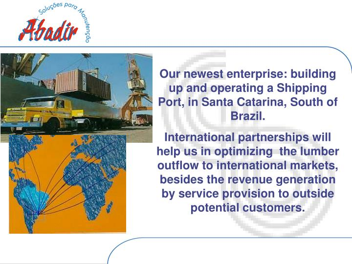 Our newest enterprise: building up and operating a Shipping Port, in Santa Catarina, South of Brazil.