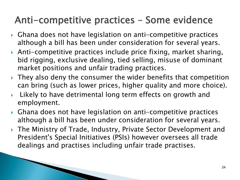 Ghana does not have legislation on anti-competitive practices although a bill has been under consideration for several years.