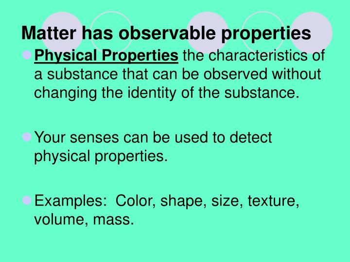 Matter has observable properties