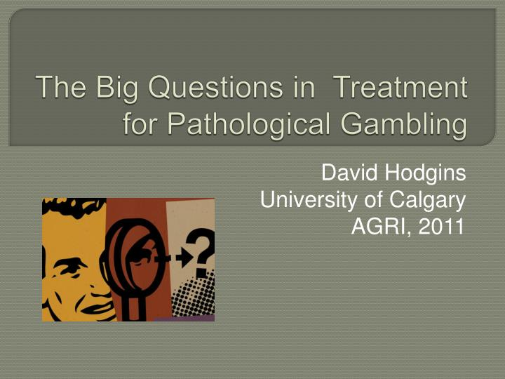 the big questions in treatment for pathological gambling n.