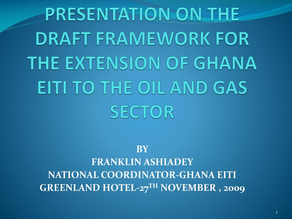 presentation on the draft framework for the extension of ghana eiti to the oil and gas sector l.