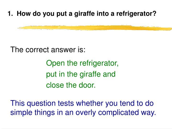 1 how do you put a giraffe into a refrigerator