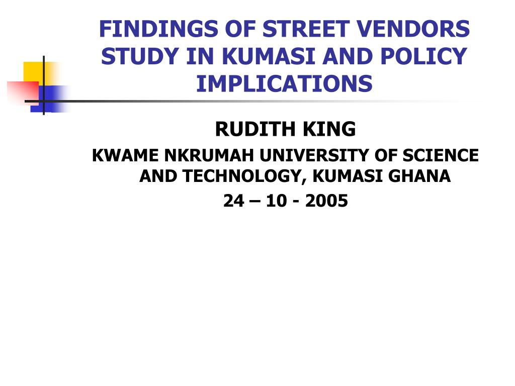 findings of street vendors study in kumasi and policy implications l.