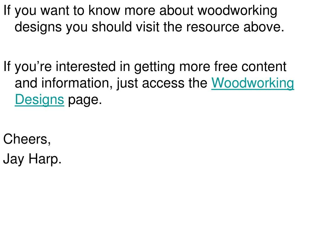 If you want to know more about woodworking designs you should visit the resource above.