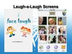 laugh a laugh screens