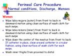 perineal care procedure normal conditions discharge menses