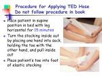 procedure for applying ted hose do not follow procedure in book