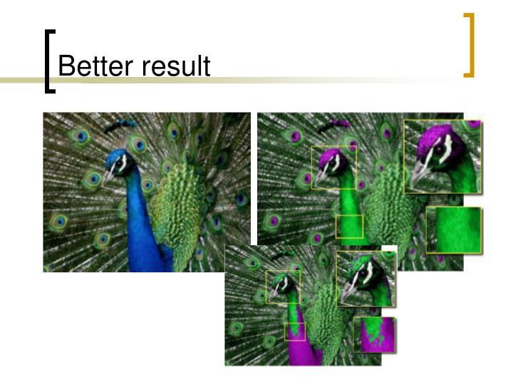 Better result