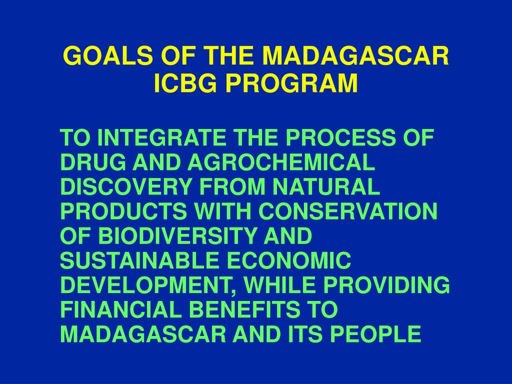 GOALS OF THE MADAGASCAR ICBG PROGRAM