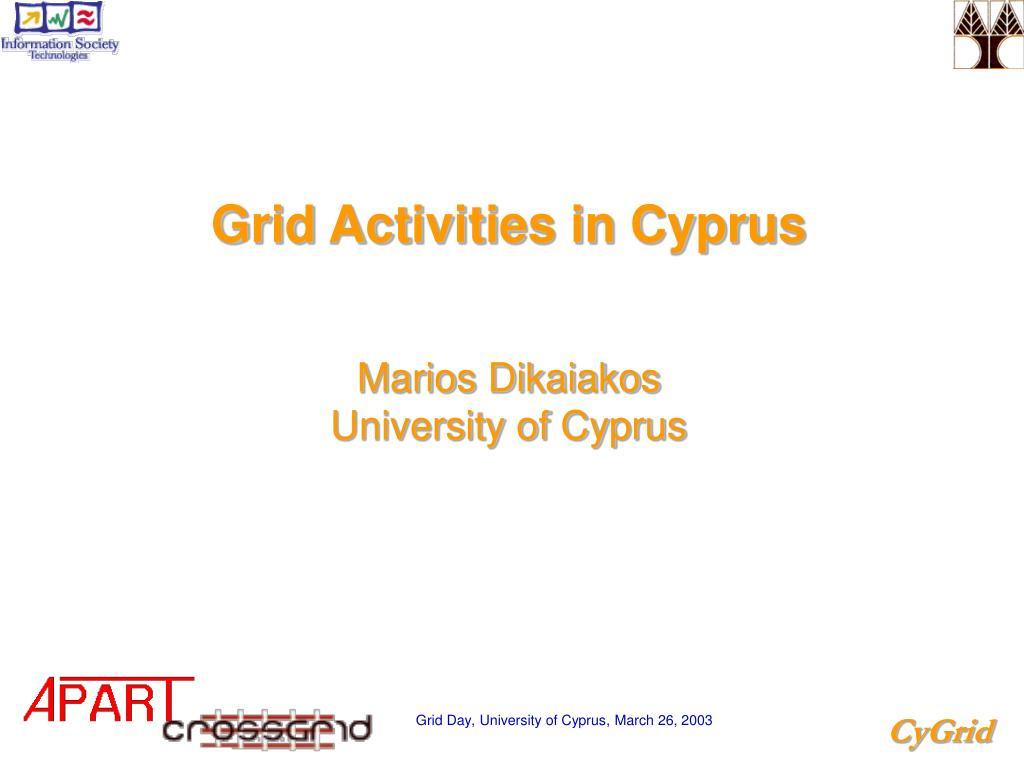 grid activities in cyprus marios dikaiakos university of cyprus l.