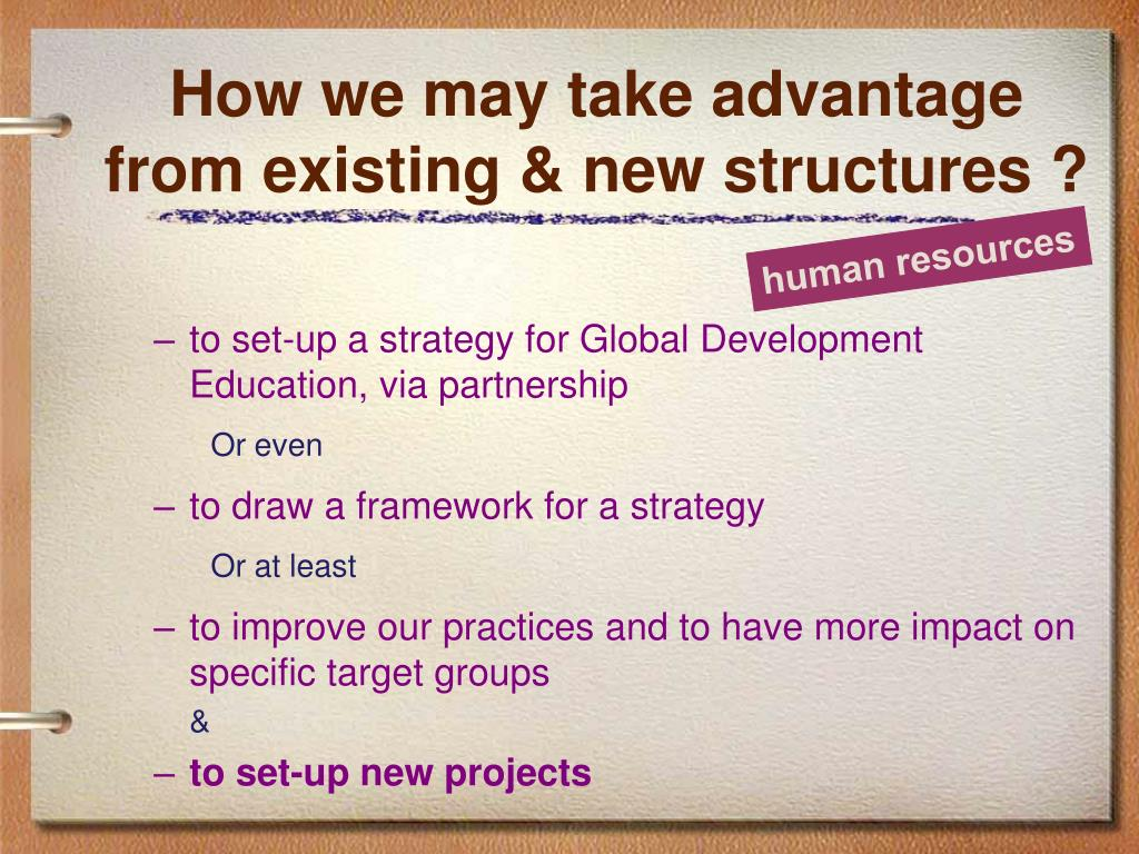 How we may take advantage from existing & new structures ?