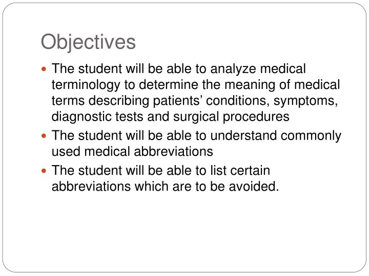... medical terminology to determine the meaning of medical terms  describing patients' conditions, symptoms, diagnostic tests and surgical  procedures ...