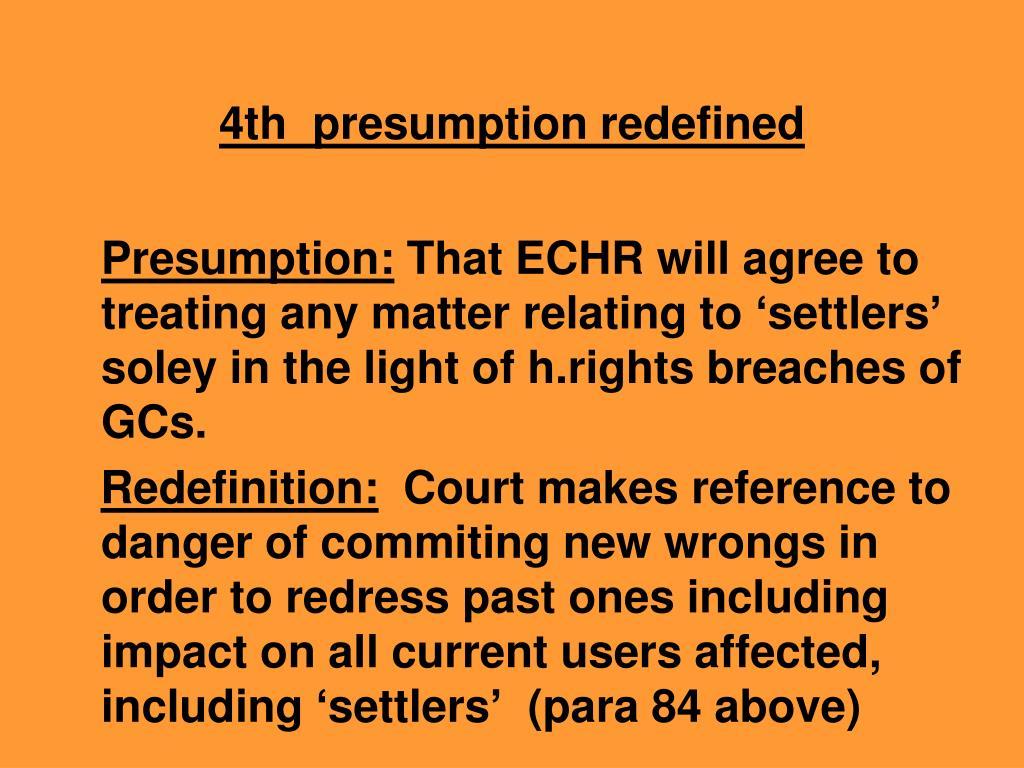 4th  presumption redefined