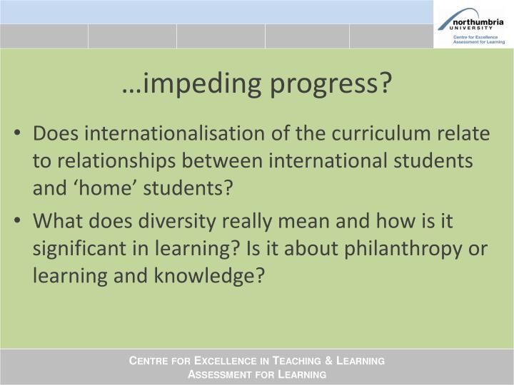 …impeding progress?