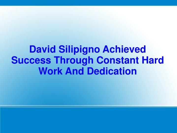 david silipigno achieved success through constant hard work and dedication n.