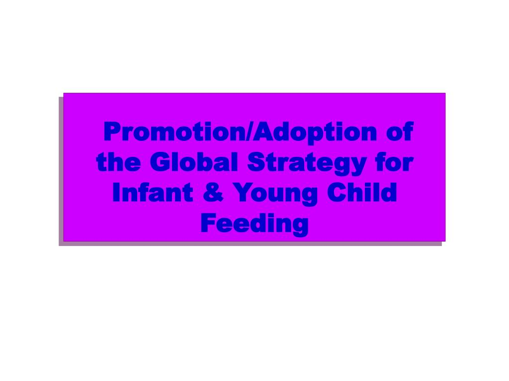 Promotion/Adoption of the Global Strategy for Infant & Young Child Feeding