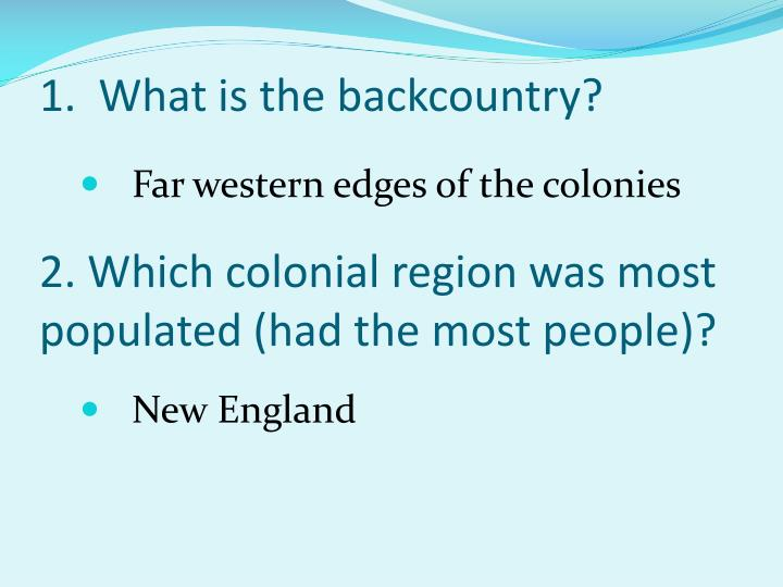 1 what is the backcountry 2 which colonial region was most populated had the most people