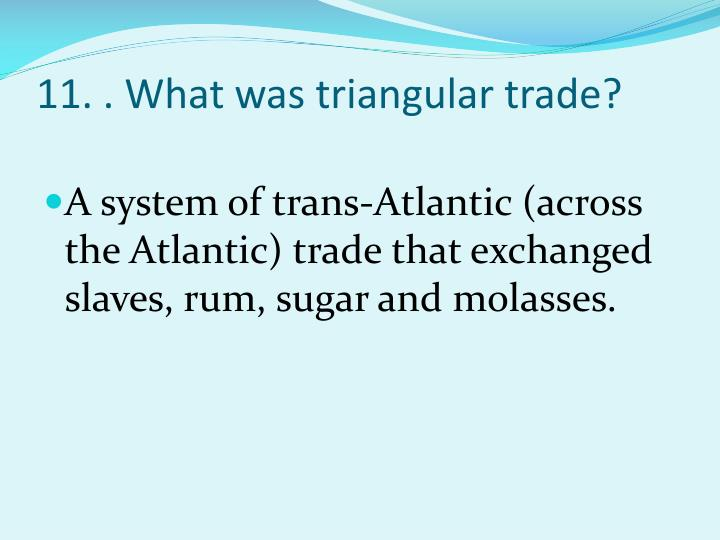 11. . What was triangular trade?