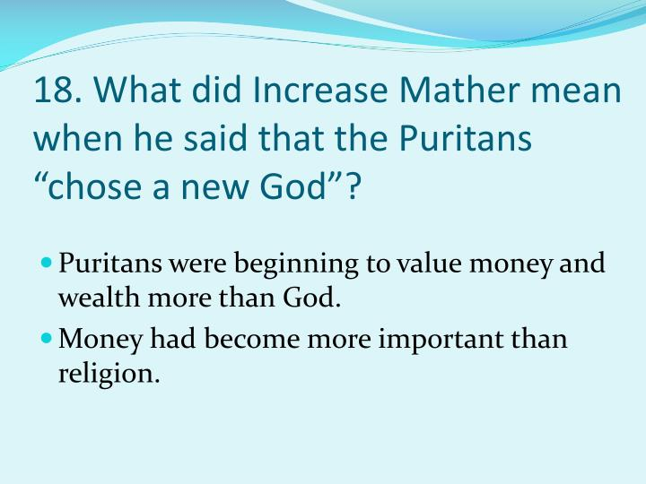 "18. What did Increase Mather mean when he said that the Puritans ""chose a new God""?"