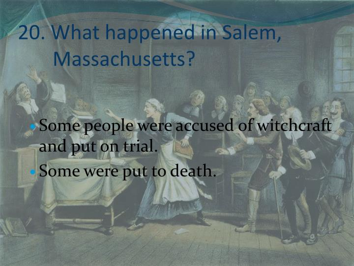 20. What happened in Salem,
