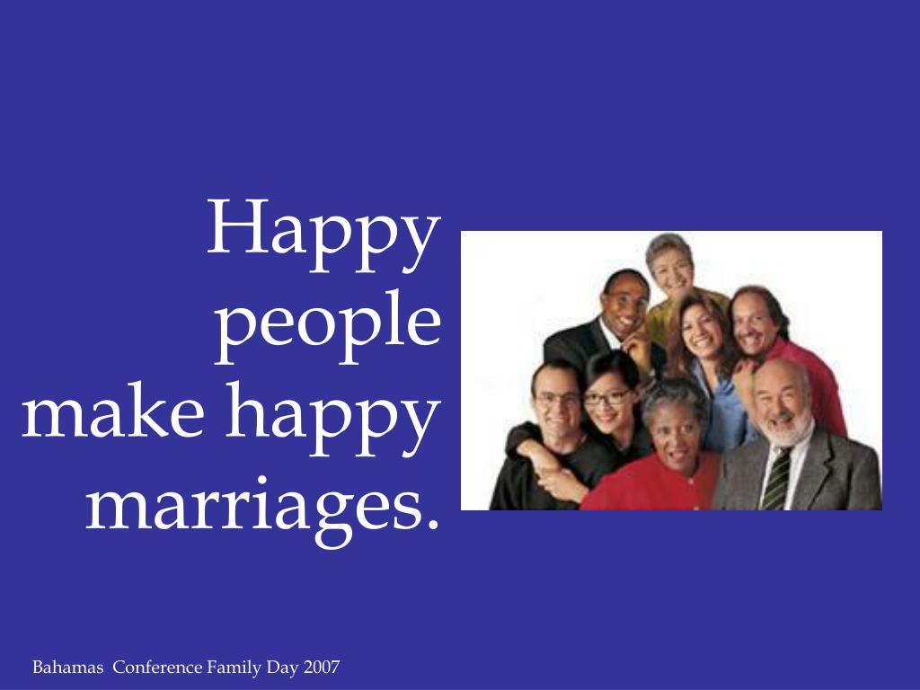 Happy people make happy marriages.