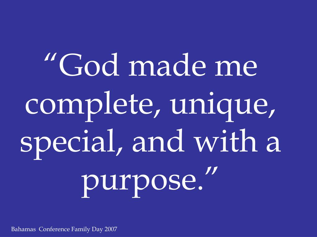 """""""God made me complete, unique, special, and with a purpose."""""""